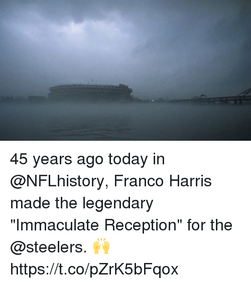 "immaculate: 45 years ago today in @NFLhistory, Franco Harris made the legendary ""Immaculate Reception"" for the @steelers. 🙌 https://t.co/pZrK5bFqox"