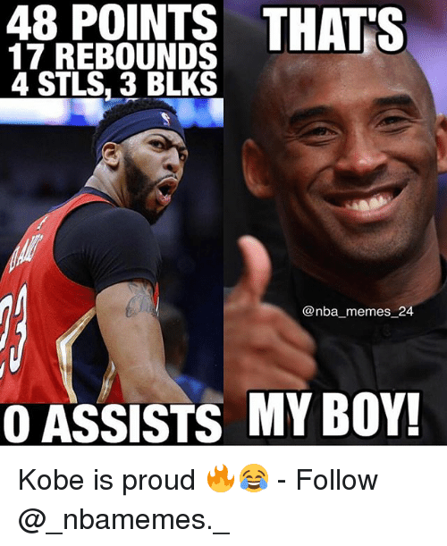 Memes, Nba, and Kobe: 48  POINTS  THATS  17 REBOUNDS  4 STLS. 3 BLKS  @nba_memes 24  OASSISTS MY BOY! Kobe is proud 🔥😂 - Follow @_nbamemes._