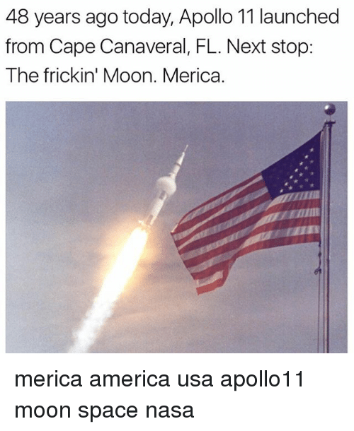 Caping: 48 years ago today, Apollo 11 launched  from Cape Canaveral, FL. Next stop:  The frickin' Moon. Merica. merica america usa apollo11 moon space nasa