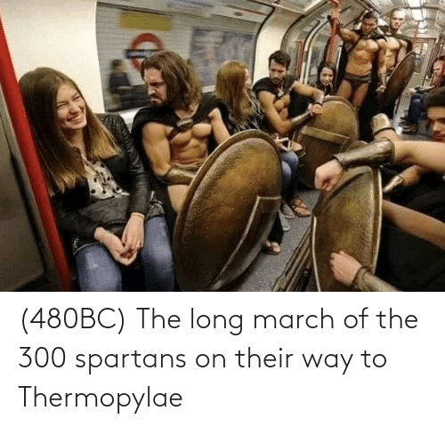 spartans: (480BC) The long march of the 300 spartans on their way to Thermopylae