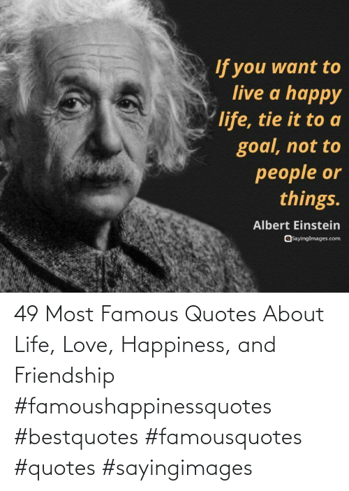 Friendship: 49 Most Famous Quotes About Life, Love, Happiness, and Friendship #famoushappinessquotes #bestquotes #famousquotes #quotes #sayingimages
