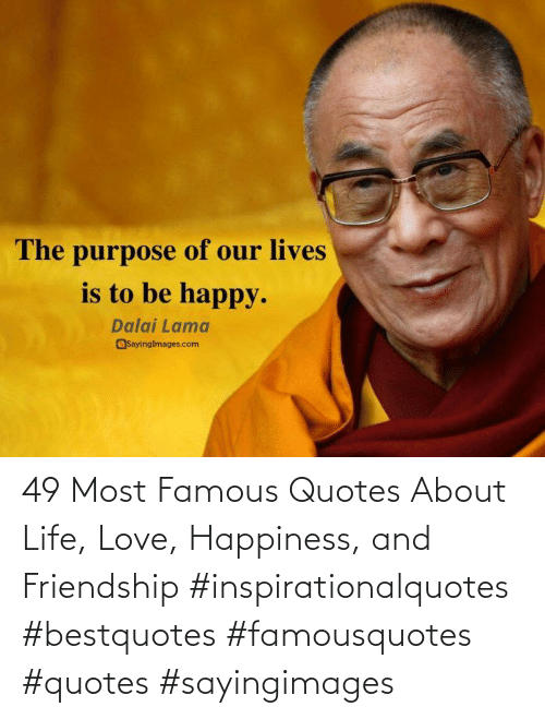Friendship: 49 Most Famous Quotes About Life, Love, Happiness, and Friendship #inspirationalquotes #bestquotes #famousquotes #quotes #sayingimages
