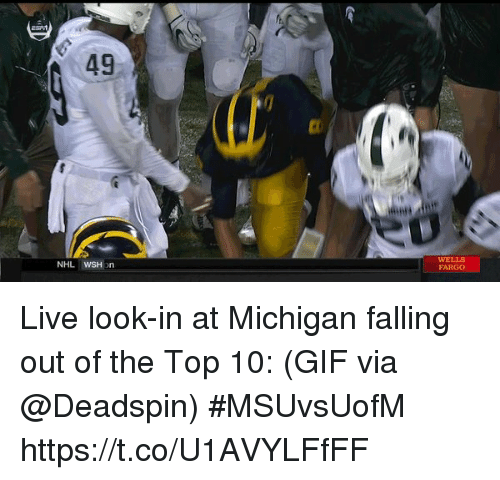 Gif, Sports, and Fargo: 49  WELLS  FARGO Live look-in at Michigan falling out of the Top 10:  (GIF via @Deadspin) #MSUvsUofM https://t.co/U1AVYLFfFF