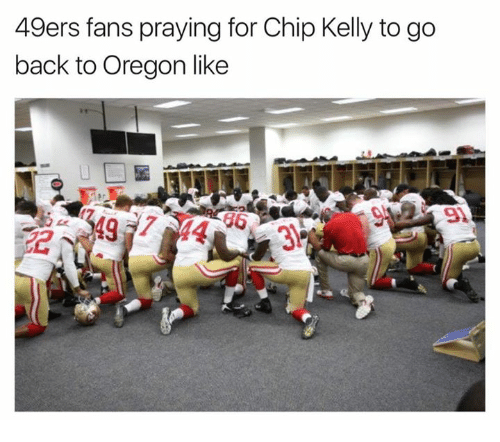 49er: 49ers fans praying for Chip Kelly to go  back to Oregon like