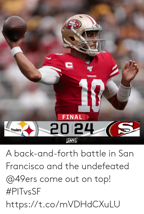 Francisco: 49ERS  FINAL  20 24 (S  Steelers A back-and-forth battle in San Francisco and the undefeated @49ers come out on top! #PITvsSF https://t.co/mVDHdCXuLU