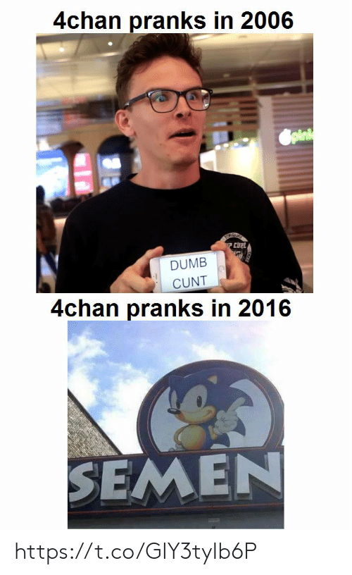 Cunt: 4chan pranks in 2006  Spink  FCUR  DUMB  CUNT  4chan pranks in 2016  SEMEN https://t.co/GIY3tyIb6P