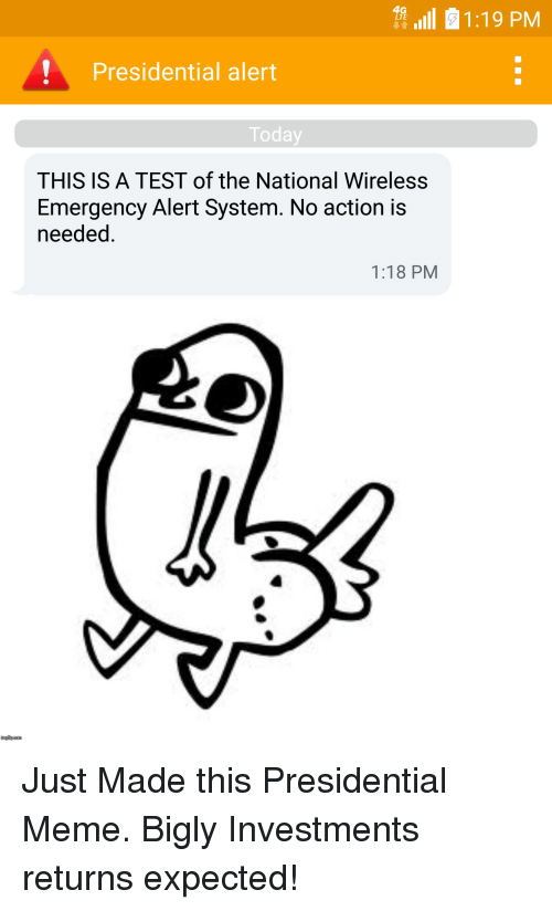 Presidential Meme: 4G  LTE  Presidential alert  Today  THIS IS A TEST of the National Wireless  Emergency Alert System. No action is  needed.  1:18 PM