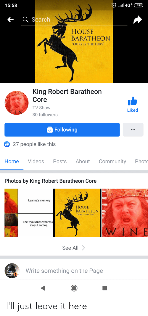 """house baratheon: 4G47  15:58  QSearch  HOUSE  BARATHEON  """"OURS IS THE FURY  King Robert Baratheon  Core  TV Show  Liked  30 followers  Following  27 people like this  Videos  Community  About  Photo  Home  Posts  Photos by King Robert Baratheon Core  Leanna's memory  HOUSE  BARATHEON  """"OURS IS THE FURY  The thousands whores  Kings Landing  WINE  See All  Write something on the Page  Wspleram  nauczycieli I'll just leave it here"""