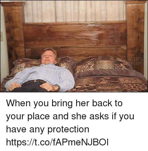 bringed: 4GIF  com When you bring her back to your place and she asks if you have any protection https://t.co/fAPmeNJBOI