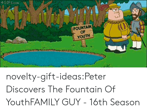 Family Guy: 4GIFS.com  FOUNTAIN  OF  YOUTH novelty-gift-ideas:Peter Discovers The Fountain Of YouthFAMILY GUY - 16th Season