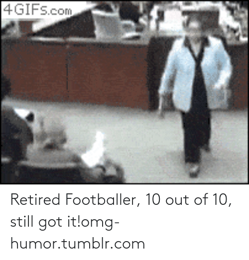 10 Out Of 10: 4GIFS.com Retired Footballer, 10 out of 10, still got it!omg-humor.tumblr.com