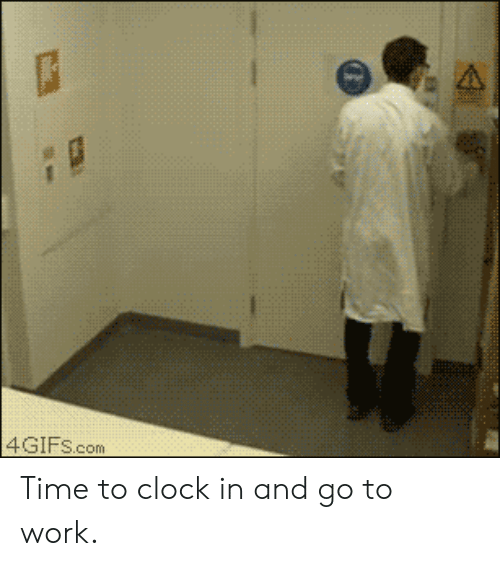 Clock In: 4GIFS.com Time to clock in and go to work.