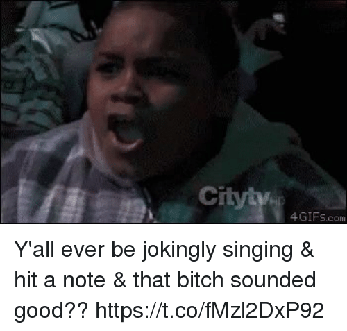 Bitch, Singing, and Good: 4GIFS.com Y'all ever be jokingly singing & hit a note & that bitch sounded good?? https://t.co/fMzl2DxP92