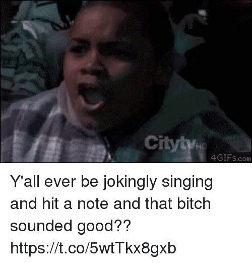 Bitch, Funny, and Singing: 4GIFS.com Y'all ever be jokingly singing and hit a note and that bitch sounded good?? https://t.co/5wtTkx8gxb