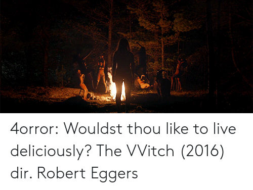 thou: 4orror:   Wouldst thou like to live deliciously?     The VVitch (2016) dir. Robert Eggers