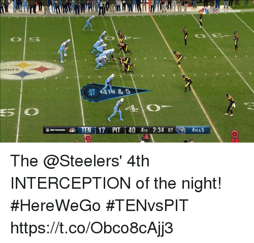 Memes, Steelers, and 🤖: 4TH&5  NerwaRKAP TEN-1 17 PIT : 40 4TH 2:34 07 The @Steelers' 4th INTERCEPTION of the night! #HereWeGo #TENvsPIT https://t.co/Obco8cAjj3