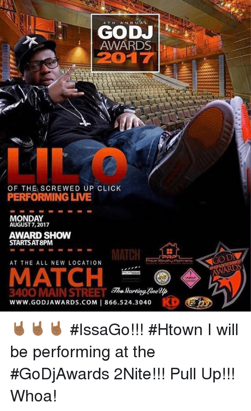 screwed up click: 4TH ANNUA  GODJ  AWARDS  2017  LIL O  OF THE SCREWED UP CLICK  PERFORMING LIVE  MONDAY  AUGUST7,2017  AWARD SHOW  STARTSAT8PM  MATCH  AT THE ALL NEW LOCATION  GO D  MATCH  3400 MAIN STREET  Www.GoDJAWARDS.COM | 866.524.3040 🤘🏾🤘🏾🤘🏾 #IssaGo!!! #Htown I will be performing at the #GoDjAwards 2Nite!!! Pull Up!!! Whoa!