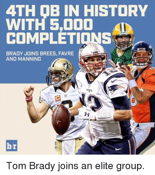 favre: 4TH OB IN HISTORY  WITH 5,000  COMPLETIONS  BRADY JOINS BREES, FAVRE  AND MANNING  br Tom Brady joins an elite group.
