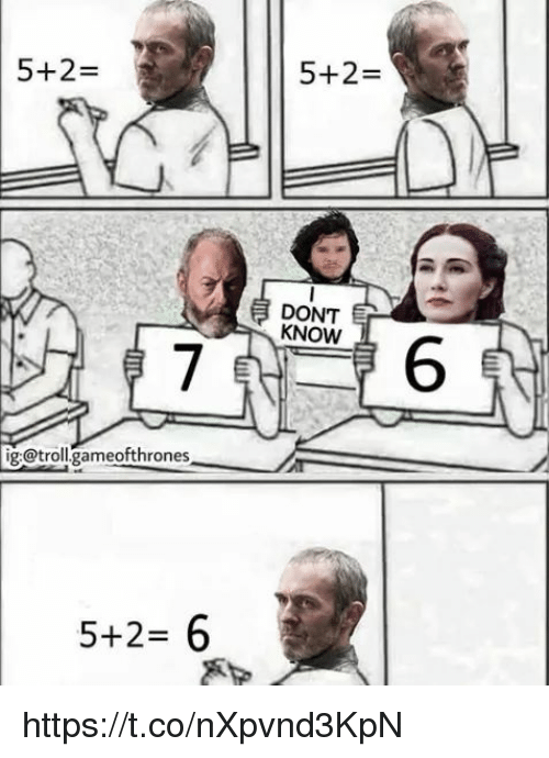 Memes, Troll, and 🤖: 5+2-  5+2  DONT  KNOW  ig:@troll.gameofthrones  5+2-6 https://t.co/nXpvnd3KpN