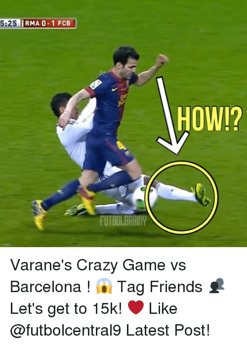 crazy games: 5.25 IRMA 0-1 FCB  FUTBOLBRANY  HOW!? Varane's Crazy Game vs Barcelona ! 😱 Tag Friends 👥 Let's get to 15k! ❤️ Like @futbolcentral9 Latest Post!