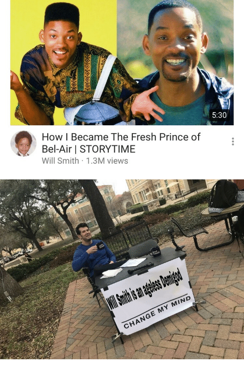 Fresh Prince of Bel-Air: 5:30  How I Became The Fresh Prince of  Bel-Air STORYTIME  Will Smith 1.3M views   CHANGE MY MIND