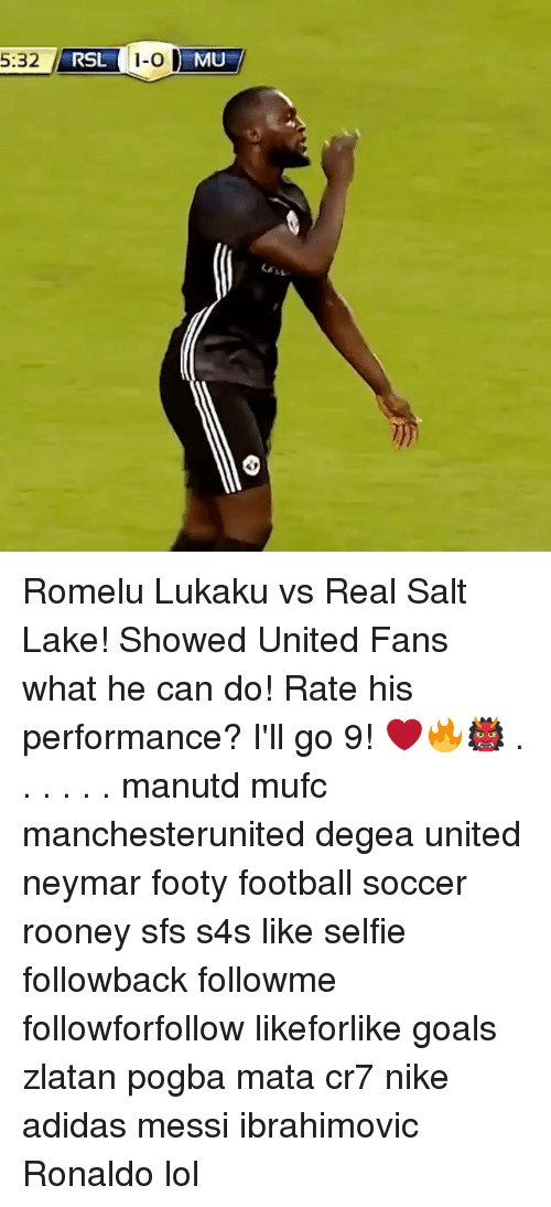 Adidas, Football, and Goals: 5:32 RSL-0  RSL  MU Romelu Lukaku vs Real Salt Lake! Showed United Fans what he can do! Rate his performance? I'll go 9! ❤️🔥👹 . . . . . . manutd mufc manchesterunited degea united neymar footy football soccer rooney sfs s4s like selfie followback followme followforfollow likeforlike goals zlatan pogba mata cr7 nike adidas messi ibrahimovic Ronaldo lol