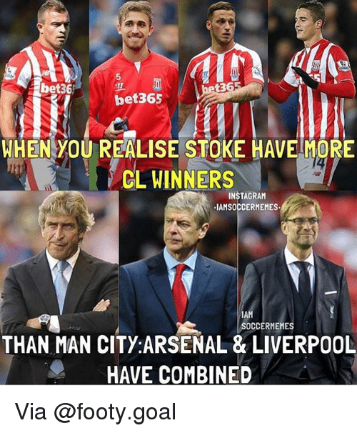 Arsenal, Instagram, and Memes: 5  bet36  136  bet365  WHEN YOU REALISE STOKE HAVE MORE  CL WINNERS  INSTAGRAM  IAMSOCCERMEMES  IAM  SOCCERMEMES  THAN MAN CITY:ARSENAL & LIVERPOOL  HAVE COMBINED Via @footy.goal