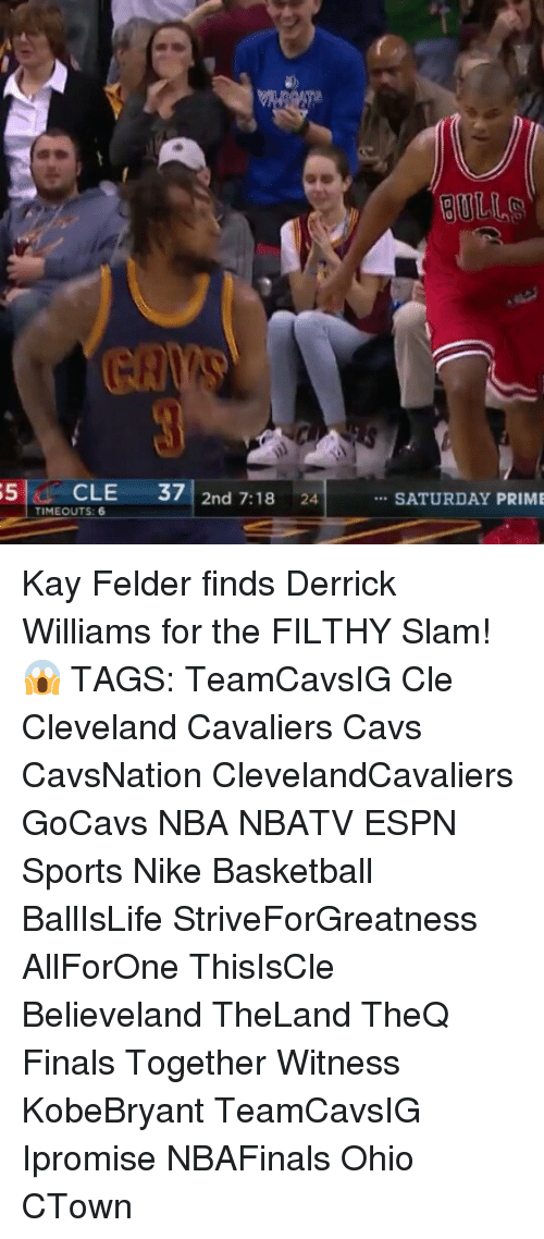 Espn, Memes, and Nike: 5 CLE  37  2nd 7:18  24  TIMEOUTS: 6  SATURDAY PRIME Kay Felder finds Derrick Williams for the FILTHY Slam! 😱 TAGS: TeamCavsIG Cle Cleveland Cavaliers Cavs CavsNation ClevelandCavaliers GoCavs NBA NBATV ESPN Sports Nike Basketball BallIsLife StriveForGreatness AllForOne ThisIsCle Believeland TheLand TheQ Finals Together Witness KobeBryant TeamCavsIG Ipromise NBAFinals Ohio CTown
