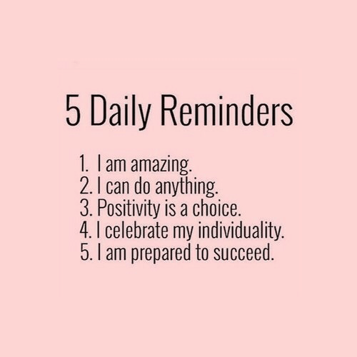succeed: 5 Daily Reminders  1. I am amazing  2. I can do anything.  3. Positivity is a choice.  4. I celebrate my individuality.  5. I am prepared to succeed.