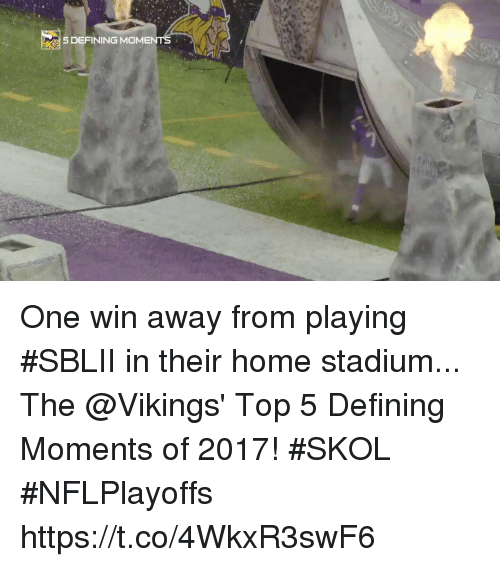 Memes, Home, and Vikings: 5 DEFINING MOMEN One win away from playing #SBLII in their home stadium...  The @Vikings' Top 5 Defining Moments of 2017! #SKOL #NFLPlayoffs https://t.co/4WkxR3swF6