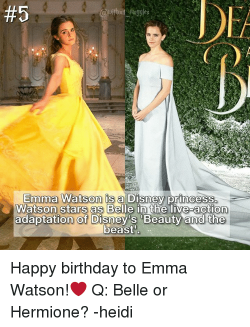 Birthday, Disney, and Emma Watson:  #5  Emma Watson is a Disney princess  live action  Watson Stars as Belle in the  adaptation of Disney Beauty and the  beast Happy birthday to Emma Watson!❤ Q: Belle or Hermione? -heidi