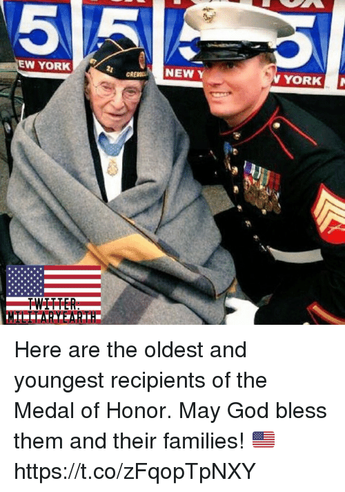 medal of honor: 5  EW YORK  NEW Y  YORK Here are the oldest and youngest recipients of the Medal of Honor. May God bless them and their families! 🇺🇸 https://t.co/zFqopTpNXY