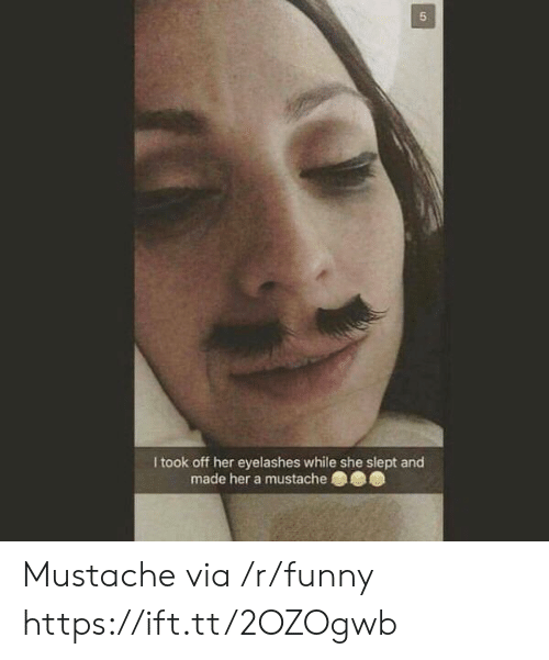 eyelashes: 5  I took off her eyelashes while she slept and  made her a mustache Mustache via /r/funny https://ift.tt/2OZOgwb