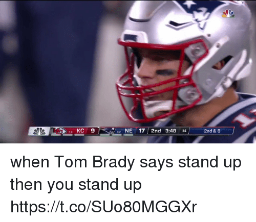 Memes, Tom Brady, and Brady: 5 KC 9  NE17 2nd 3:48 :14  2nd & 8  5-0  3-2 when Tom Brady says stand up then you stand up https://t.co/SUo80MGGXr