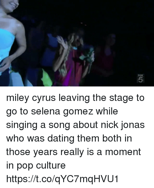 Dating, Miley Cyrus, and Pop: 5 miley cyrus leaving the stage to go to selena gomez while singing a song about nick jonas who was dating them both in those years really is a moment in pop culture https://t.co/qYC7mqHVU1