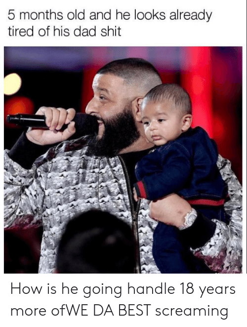 we-da-best: 5 months old and he looks already  tired of his dad shit How is he going handle 18 years more ofWE DA BEST screaming