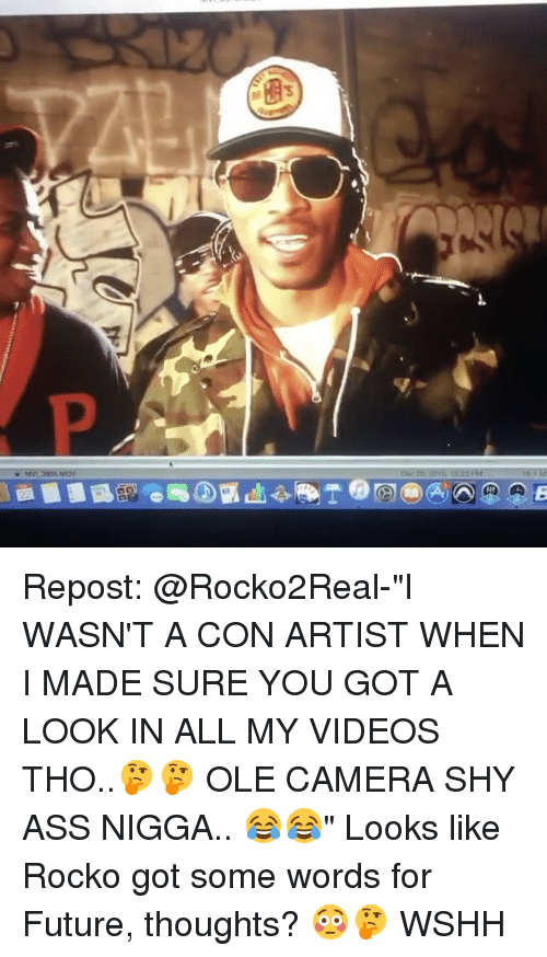 """Rocko: '5  MV, 3855 MOV  A A  B  E Repost: @Rocko2Real-""""I WASN'T A CON ARTIST WHEN I MADE SURE YOU GOT A LOOK IN ALL MY VIDEOS THO..🤔🤔 OLE CAMERA SHY ASS NIGGA.. 😂😂"""" Looks like Rocko got some words for Future, thoughts? 😳🤔 WSHH"""