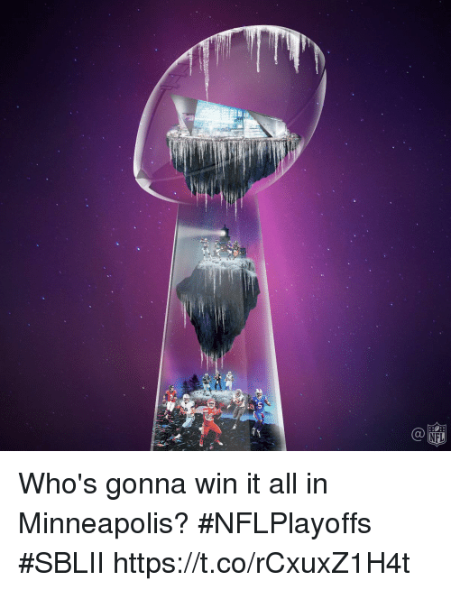 Memes, Nfl, and Minneapolis: 5  NFL Who's gonna win it all in Minneapolis?  #NFLPlayoffs #SBLII https://t.co/rCxuxZ1H4t