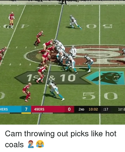 San Francisco 49ers, Memes, and 🤖: 5 O  HERS  7 49ERS  0 2ND 10:02 :17 1ST & Cam throwing out picks like hot coals 🤦🏽‍♂️😂