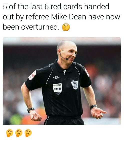hand outs: 5 of the last 6 red cards handed  out by referee Mike Dean have now  been overturned  REFEREE  MEAGE  FIFA  2012 🤔🤔🤔