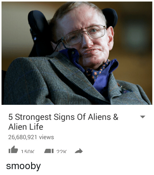 Life, Aliens, and Alien: 5 Strongest Signs Of Aliens &  Alien Life  26,680,921 views smooby