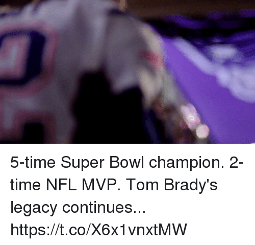 Memes, Nfl, and Super Bowl: 5-time Super Bowl champion. 2-time NFL MVP.  Tom Brady's legacy continues... https://t.co/X6x1vnxtMW