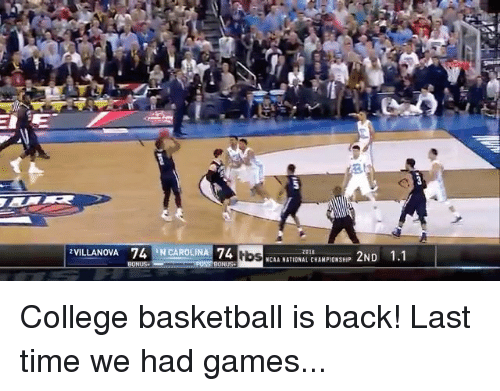 "College, College Basketball, and Sports: 5  VILLANOVA 74 ""NCAROLINAl 74  201  rbs  E D 1.1  NCAA NATIONAL CHAMPIONSHIP 2N College basketball is back! Last time we had games..."