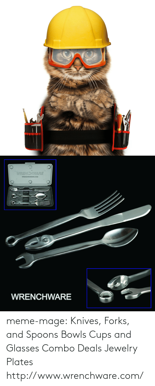 meme: 5   WRENCHWARE  WRENCHWAREINC.COM  WRENCHWARE meme-mage:  Knives, Forks, and Spoons  Bowls  Cups and Glasses  Combo Deals  Jewelry  Plates http://www.wrenchware.com/