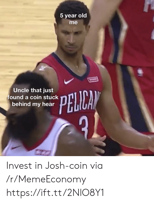 Josh: 5 year old  me  Uncle that just  found a coin stuck  behind my hear  PELICAN Invest in Josh-coin via /r/MemeEconomy https://ift.tt/2NlO8Y1