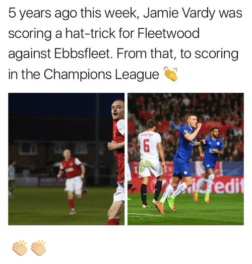 Jamie Vardy: 5 years ago this week, Jamie Vardy was  scoring a hat-trick for Fleetwood  against Ebbsfleet. From that, to scoring  in the Champions League  dedit 👏🏼👏🏼