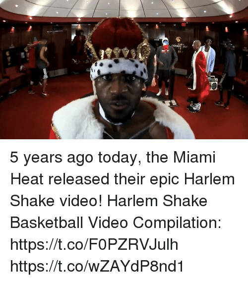 Basketball, Memes, and Miami Heat: 5 years ago today, the Miami Heat released their epic Harlem Shake video!  Harlem Shake Basketball Video Compilation: https://t.co/F0PZRVJulh https://t.co/wZAYdP8nd1