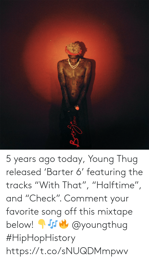 """Mixtape: 5 years ago today, Young Thug released 'Barter 6' featuring the tracks """"With That"""", """"Halftime"""", and """"Check"""". Comment your favorite song off this mixtape below! 👇🎶🔥 @youngthug #HipHopHistory https://t.co/sNUQDMmpwv"""