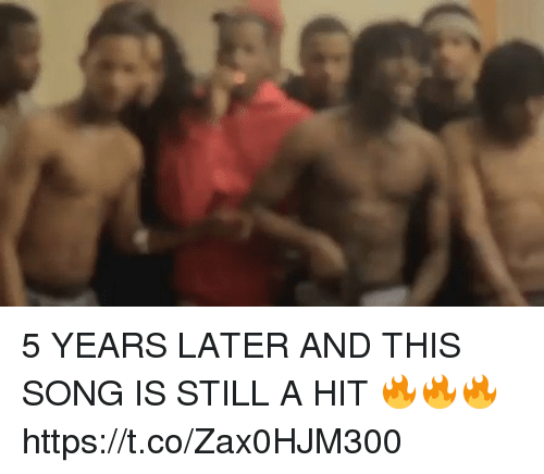 Blackpeopletwitter, Song, and Still: 5 YEARS LATER AND THIS SONG IS STILL A HIT 🔥🔥🔥 https://t.co/Zax0HJM300