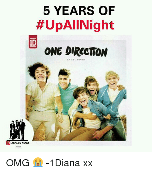 Nigs: 5 YEARS OF  #UpAllNight  ONE DIRECTION  UP ALL NIG INT  ID  MEMES OMG 😭  -1Diana xx